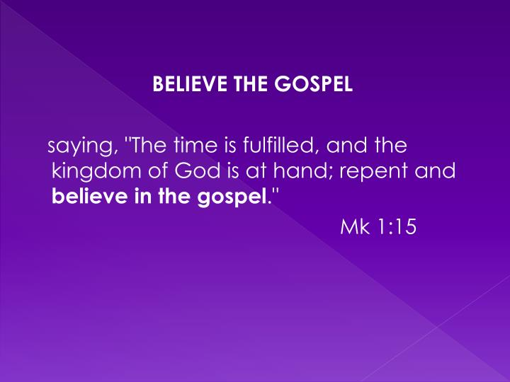 BELIEVE THE GOSPEL