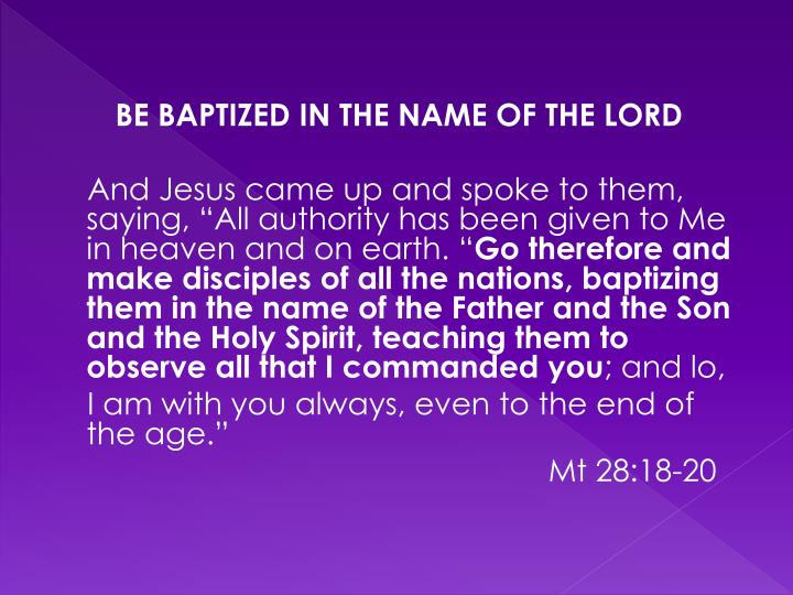 BE BAPTIZED IN THE NAME OF THE LORD