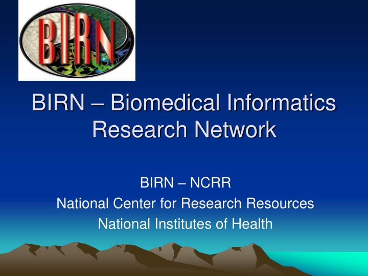 BIRN – Biomedical Informatics Research Network