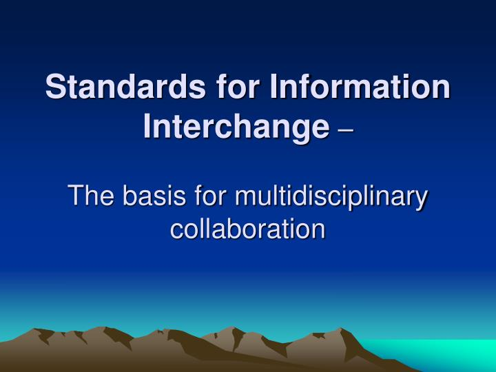 Standards for Information Interchange