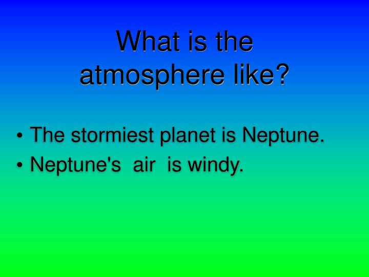 What is the atmosphere like?