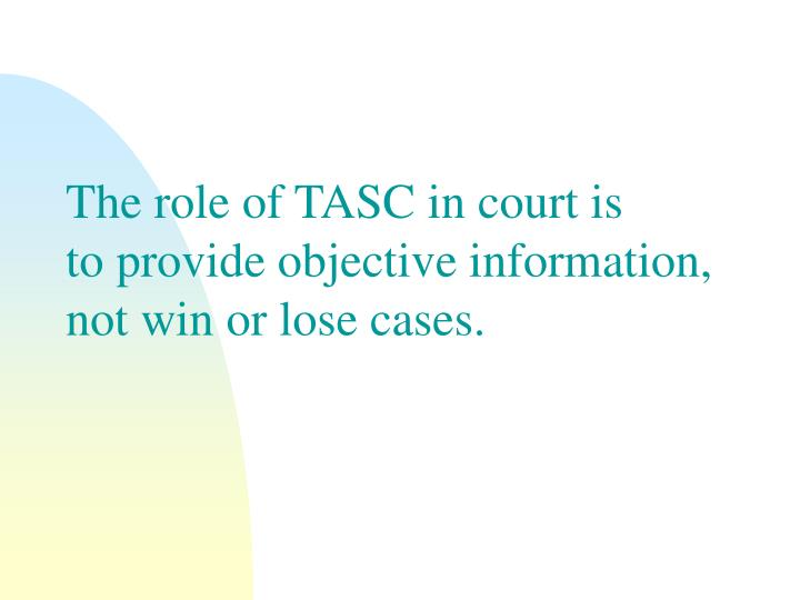 The role of TASC in court is