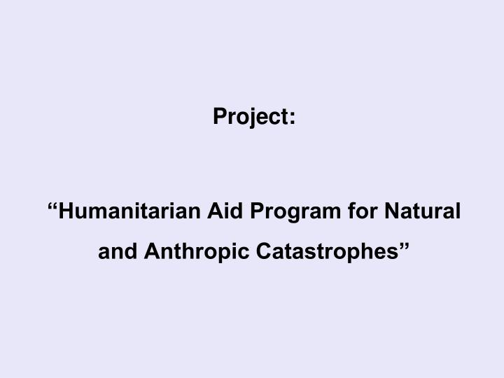 Project humanitarian aid program for natural and anthropic catastrophes