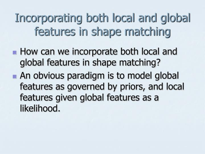 Incorporating both local and global features in shape matching