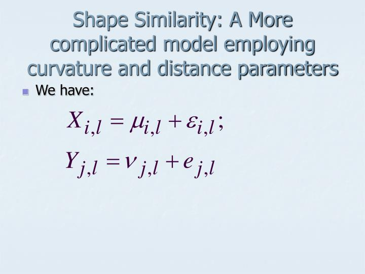 Shape Similarity: A More complicated model employing curvature and distance parameters