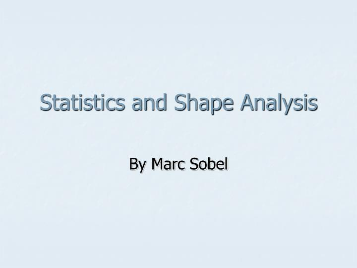 Statistics and Shape Analysis