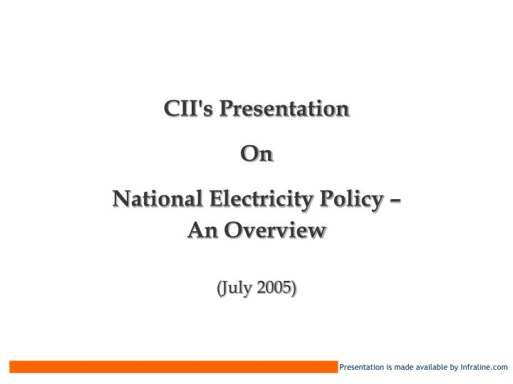 Cii s presentation on national electricity policy an overview july 2005