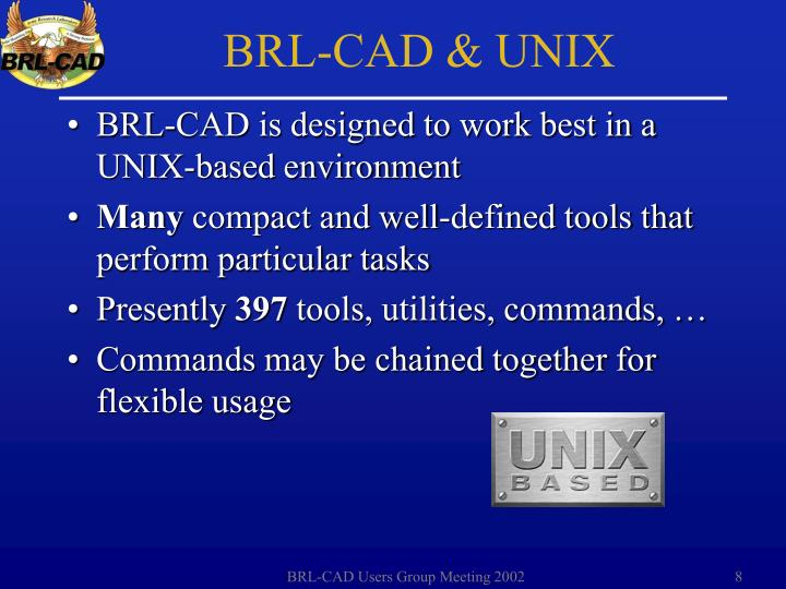 BRL-CAD is designed to work best in a UNIX-based environment