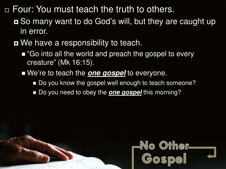 Four: You must teach the truth to others.