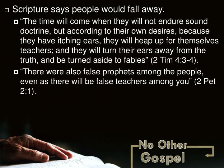 Scripture says people would fall away.