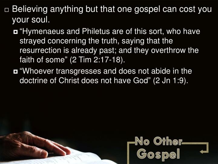 Believing anything but that one gospel can cost you your soul.