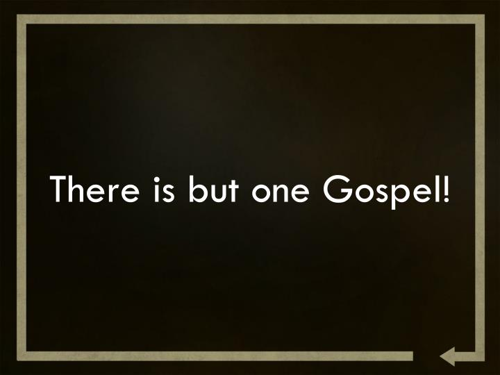 There is but one Gospel!