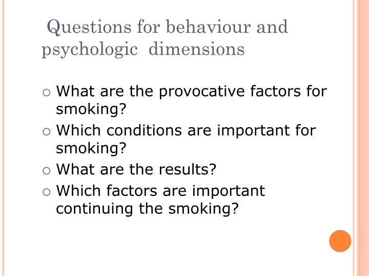 Questions for behaviour and psychologic  dimensions