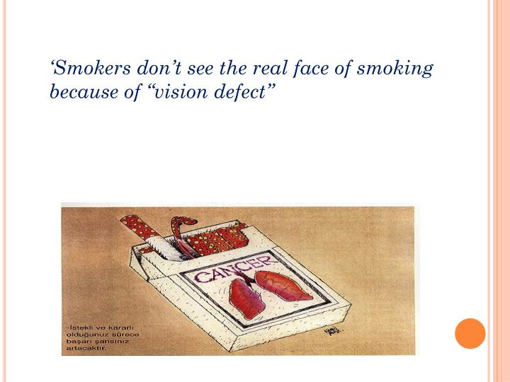 "'Smokers don't see the real face of smoking because of ""vision defect"""