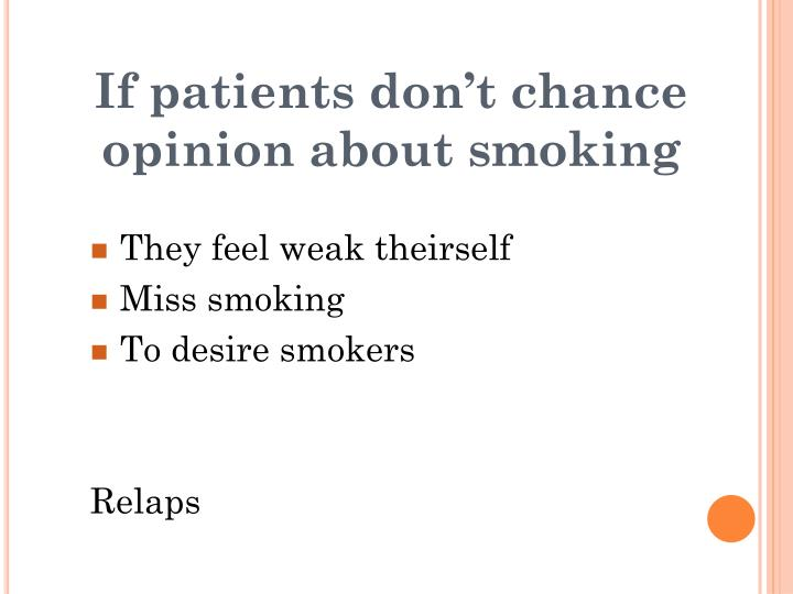 If patients don't chance  opinion about smoking