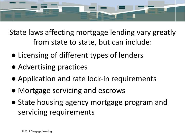 State laws affecting mortgage lending vary greatly from state to state, but can include:
