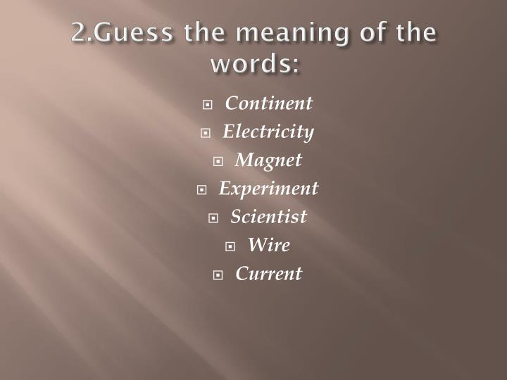 2.Guess the meaning of the words: