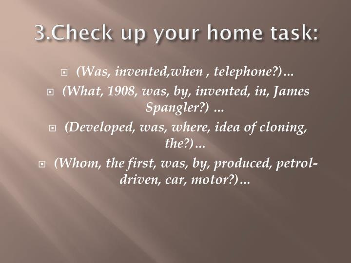 3.Check up your home task: