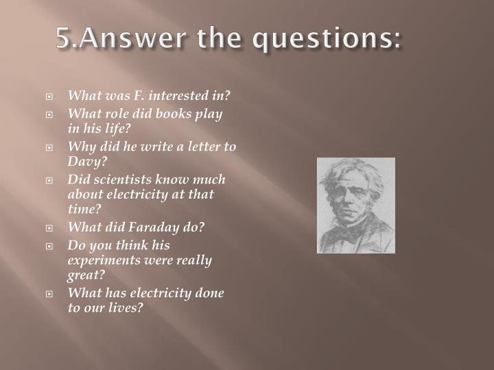 5.Answer the questions:
