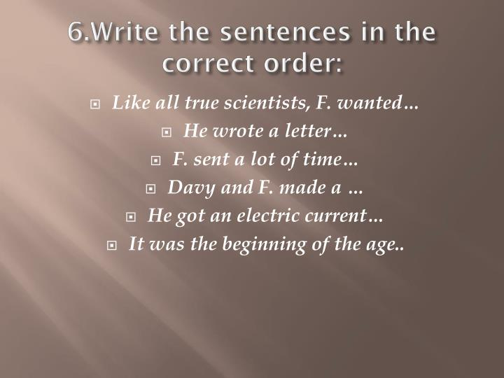6.Write the sentences in the correct order: