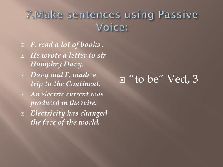 7.Make sentences using Passive Voice: