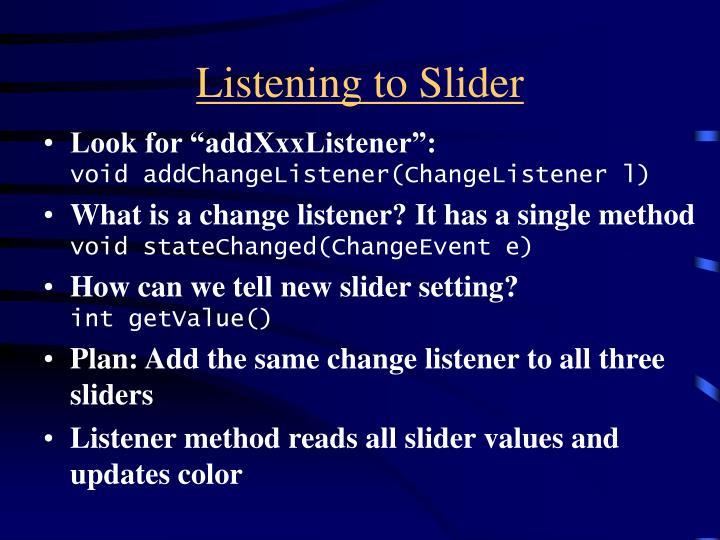 Listening to Slider