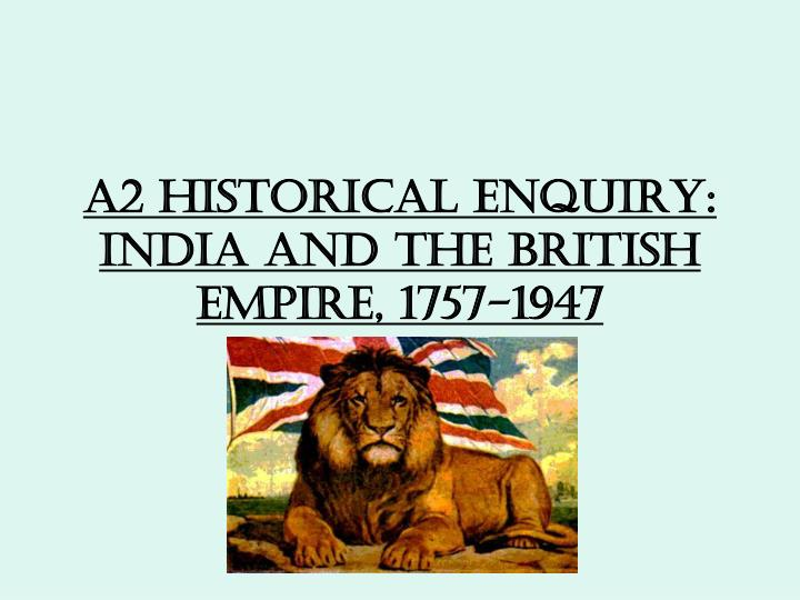 A2 historical enquiry india and the british empire 1757 1947