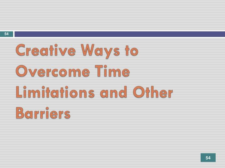 Creative Ways to Overcome Time Limitations and Other Barriers