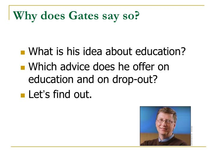 Why does Gates say so?