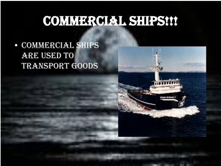 Commercial Ships!!!