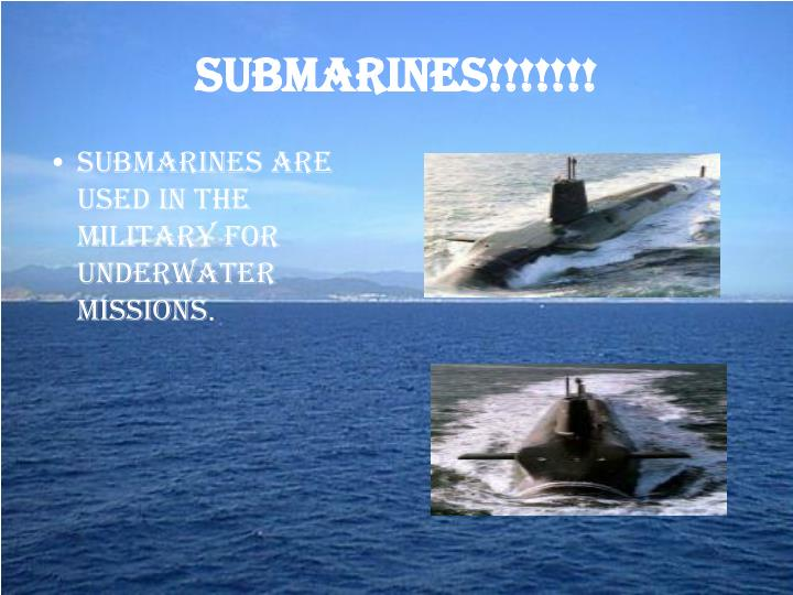 Submarines!!!!!!!