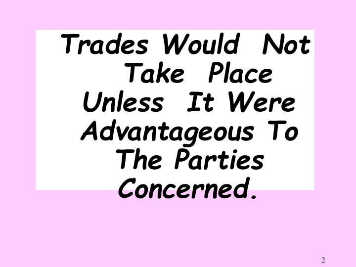 Trades Would  Not Take  Place   Unless  It Were Advantageous To The Parties Concerned.