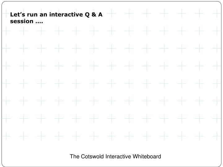 Let's run an interactive Q & A session ….