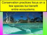 conservation practices focus on a few species but benefit entire ecosystems