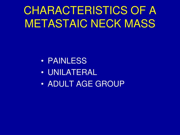 CHARACTERISTICS OF A METASTAIC NECK MASS