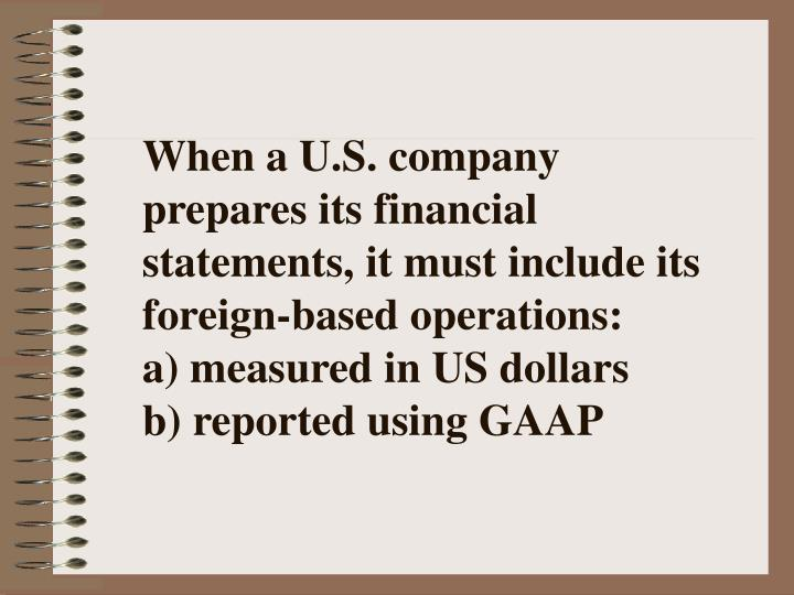 When a U.S. company prepares its financial statements, it must include its foreign-based operations:
