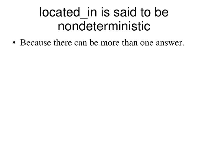 located_in is said to be nondeterministic