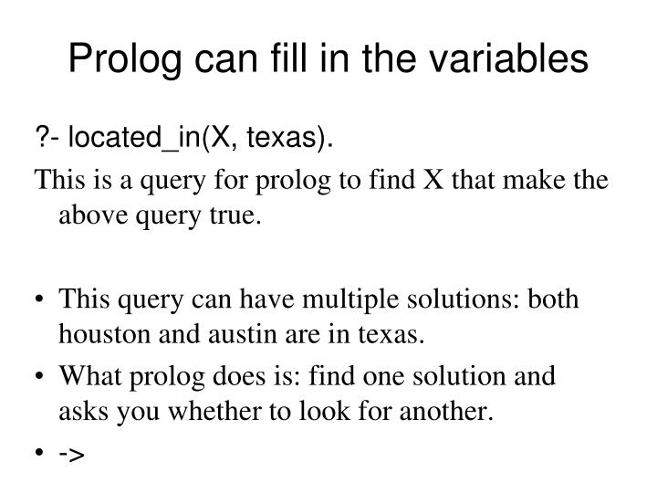 Prolog can fill in the variables