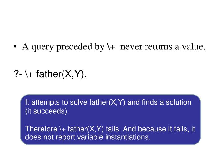 A query preceded by \+  never returns a value.