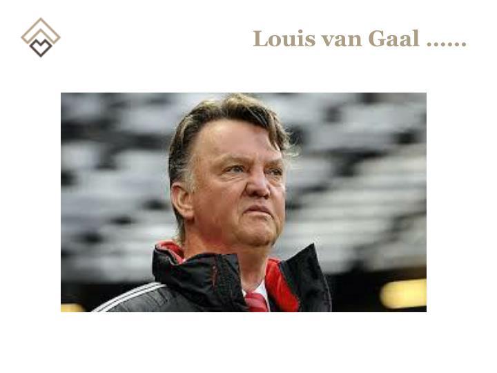 Louis van Gaal ……