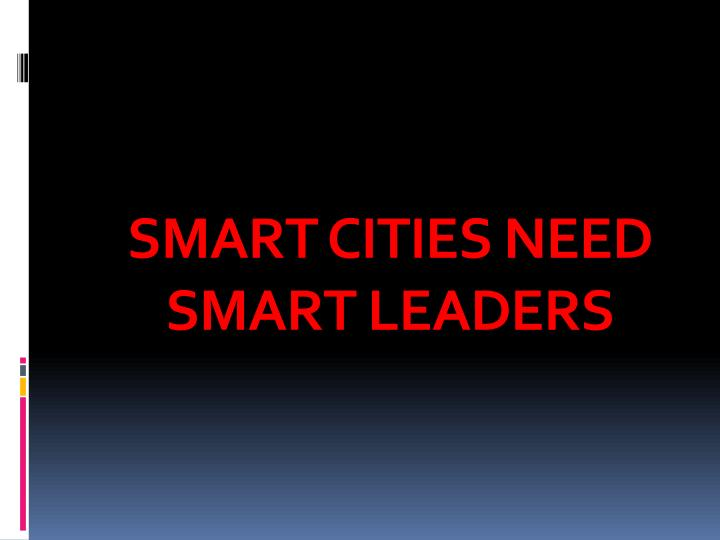 SMART CITIES NEED SMART LEADERS