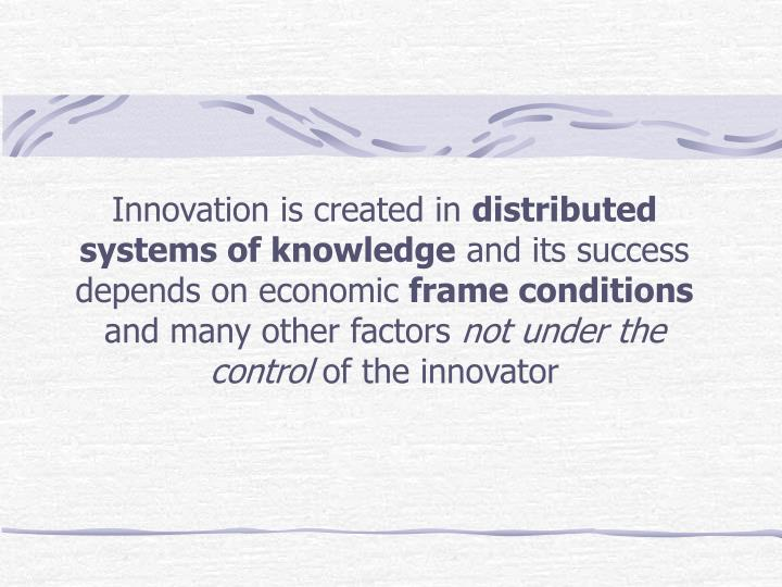 Innovation is created in