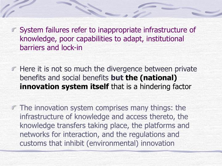 System failures refer to inappropriate infrastructure of knowledge, poor capabilities to adapt, institutional barriers and lock-in