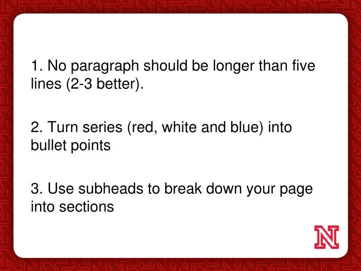 1. No paragraph should be longer than five lines (2-3 better).