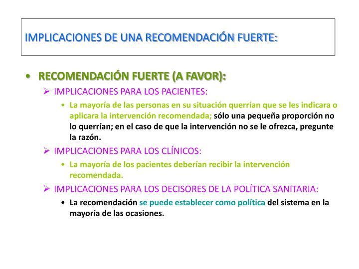IMPLICACIONES DE UNA RECOMENDACIÓN FUERTE:
