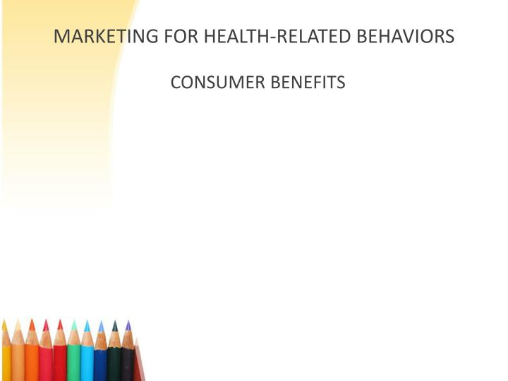 MARKETING FOR HEALTH-RELATED BEHAVIORS