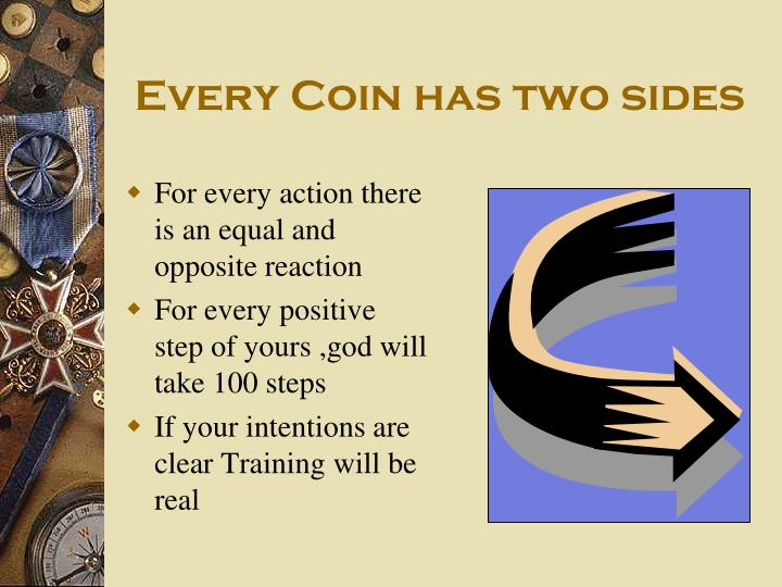 Every Coin has two sides