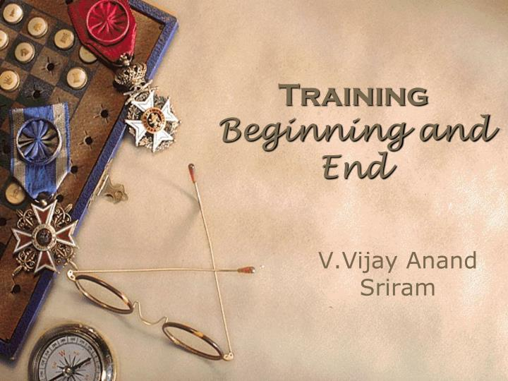 Training beginning and end