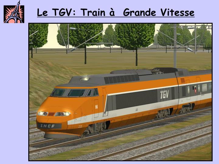 Le TGV: Train à  Grande Vitesse
