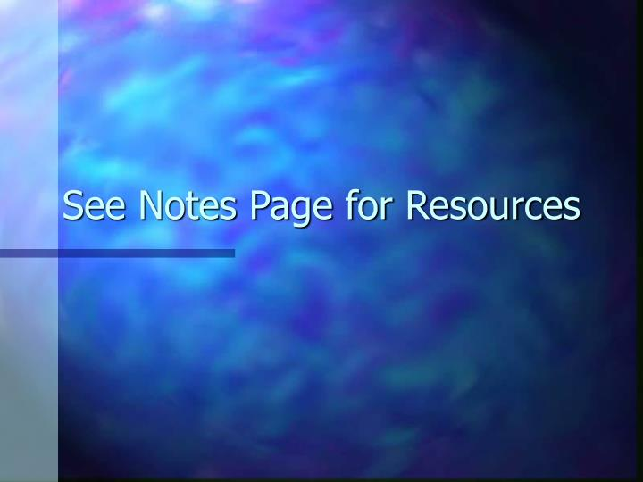 See Notes Page for Resources